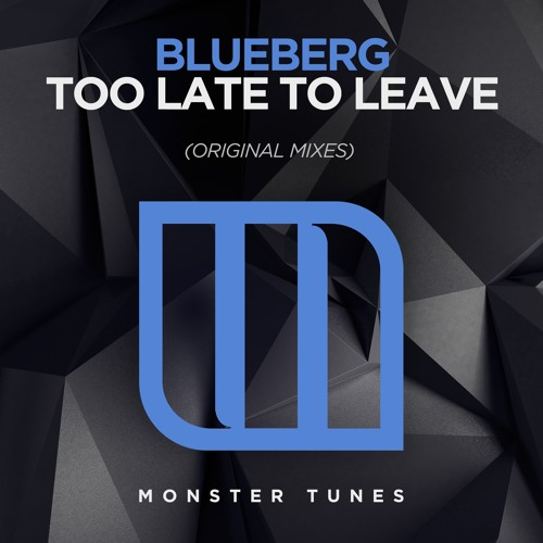Blueberg - Too Late To Leave [OUT NOW]