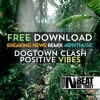 Dogtown Clash - Positive Vibes (Breaking News Remix) FREE DOWNLOAD!
