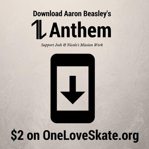One Love Anthem | Aaron Beasley | OneLoveSkate.org