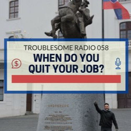 TR 058: When Should You Quit Your Job?