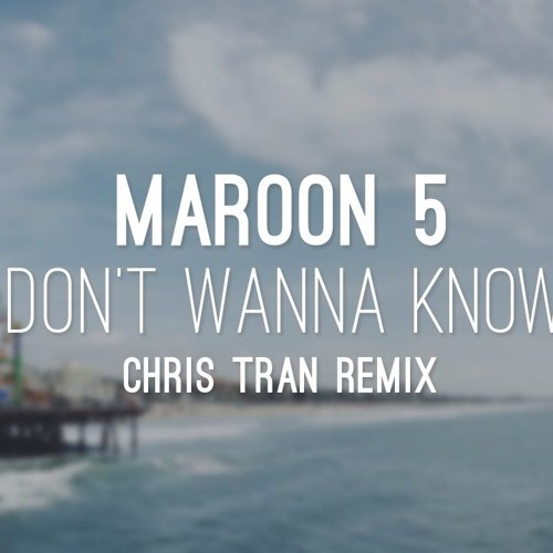 Maroon 5 - Don't Wanna Know Ft. Kendrick Lamar (Chris Tran Remix)