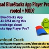 How To Download BlueStacks App Player Pro v2.4.43.6254 rooted + MOD