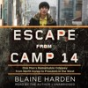 Show 1370 Audiobook Escape from Camp 14: One Man's Remarkable Odyssey from North Korea to Freedom in the West by Blaine Harden