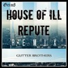 Gutter Brothers - House Of Ill Repute (Grin8 Remix)