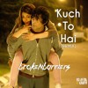Kuch Toh Hai (Remix) - Brokenbarriers