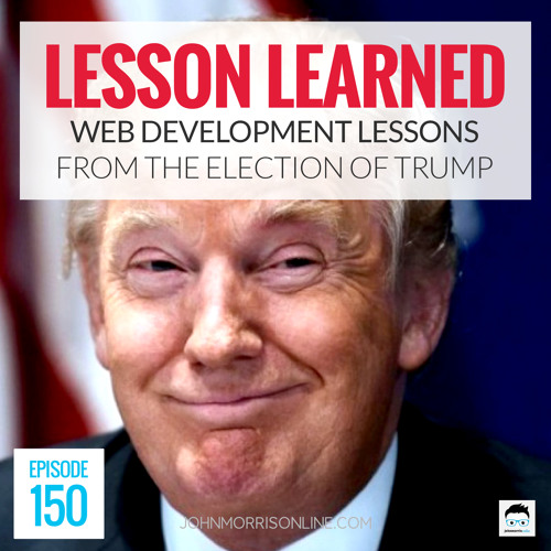 JMS150: Web Development Lessons From the Election of Donald Trump