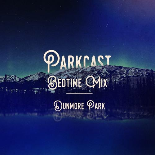Parkcast Volume 5 - The Bedtime Mix