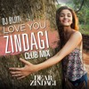 Love You Zindagi (Club Mix)