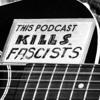 This Podcast Kills Fascists 2