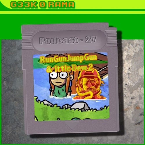 Episode 027 Geek'O'rama - Run Gun Jump Gun & Ittle Dew 2