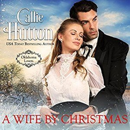 A Wife by Christmas, Oklahoma Lovers Book 4, by Callie Hutton, narrated by Lara Wells