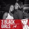3 Black Girls Talk Ft @3BlackGirlsPod
