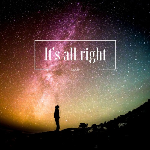 It's all right /Lucir