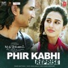 """Phir Kabhi ( From """"M.S. Dhoni - The Untold Story"""" )"""