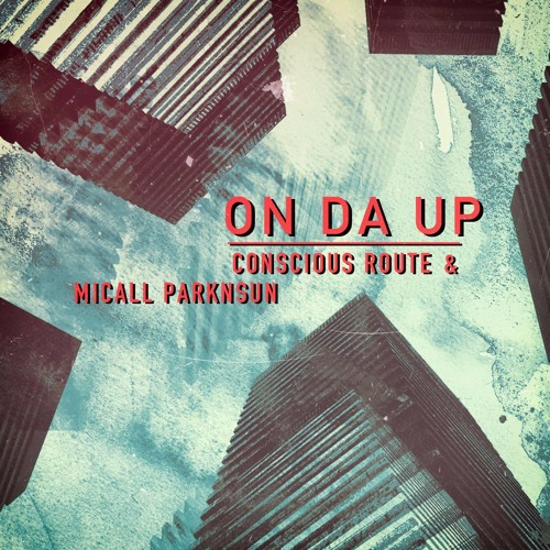 On da Up by Conscious Route produced by Micall Parknsun