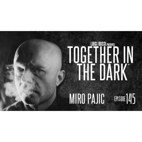 MIRO PAJIC - Together In The Dark 145 By Luigi Rossi