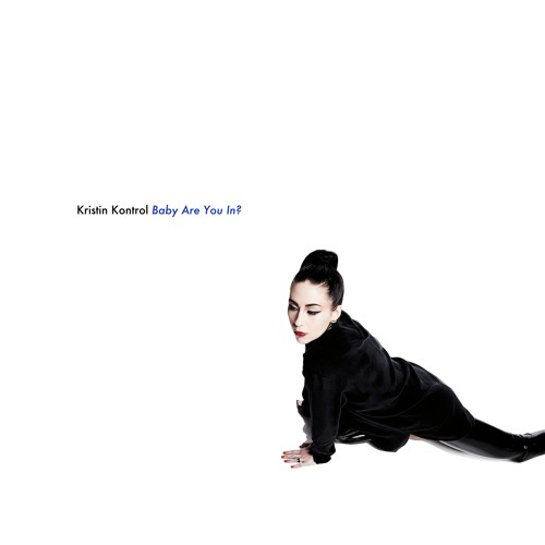 Kristin Kontrol - Baby Are You In?