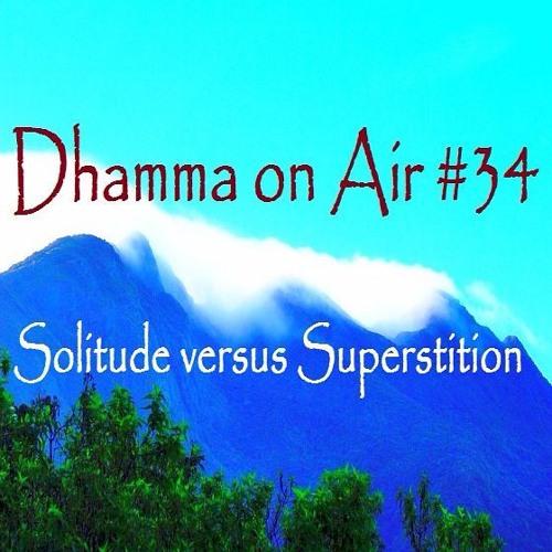 Dhamma on Air #34 Audio: Solitude versus Superstition