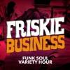 Friskie Business - Funk Soul Variety Hour