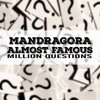 The Almost Famous & Mandragora -  Million Questions