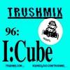 Trushmix 96: I:Cube