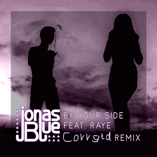 Jonas Blue feat. Raye - By Your Side (Corrgtd Remix) *FREE DOWNLOAD*