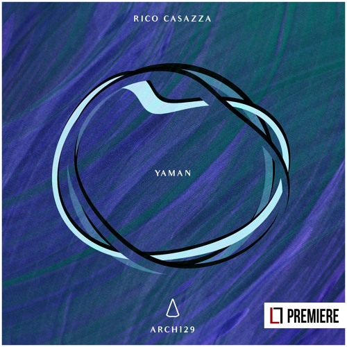 PREMIERE: Rico Casazza - Yaman (ARCH129)