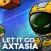 Axtasia-Let It Go