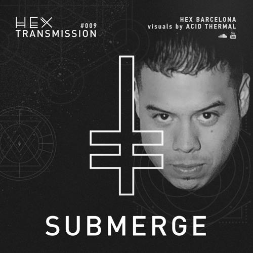 HEX Transmission #009 - Submerge