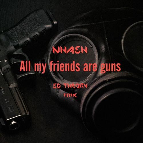 NHASH Feat. Youru Noisy Neighbors - All My Friends Are Guns / SD Theory RMX