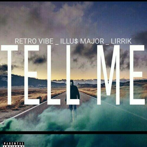 Tell Me -Retro Vibe & Lirrik & Illu$ Major
