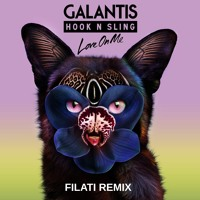 Galantis & Hook N Sling - Love On Me (Filati Remix)