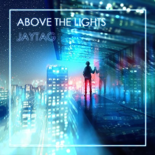 JAYTAG - Above The Lights