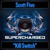Scott Fivo - Kill Switch - (Supercharged)*OUT NOW*