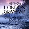 London Grammar - Hey Now (Okular & Keim Bootleg) *FREE Download*