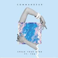 Commandeur - Speak Your Mind (Ft. Yeo)