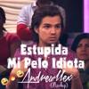 Estupida Mi Pelo Idiota(Andrewllex Mashup)**FREE DOWNLOAD**
