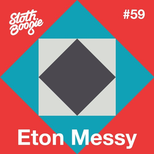 SlothBoogie Guestmix #59 - Eton Messy