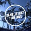 Danielle Diaz - True Love (Original)