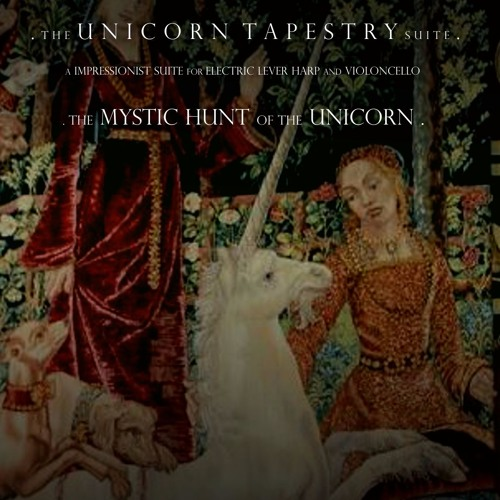 The Mystic Capture Of The Unicorn . The Unicorn Tapestrys Suite .