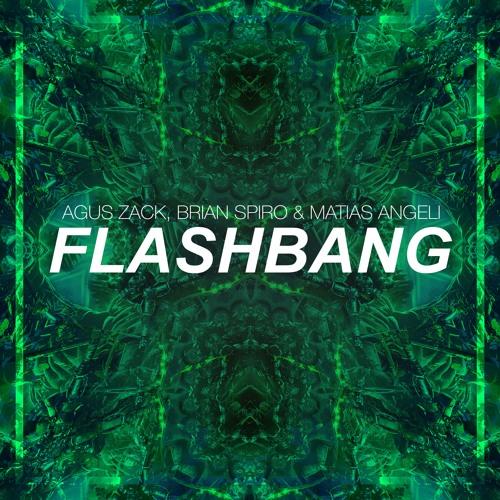 Agus Zack, Brian Spiro, Matias Angeli - Flashbang (Original Mix)