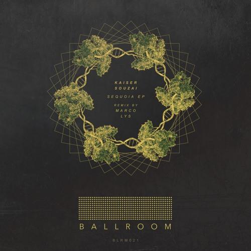 Kaiser Souzai - Sequoia (Original Mix) :: Out NOW On Ballroom Records, BLRM021