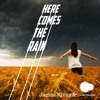 Here Comes The Rain (with J.Rivas)