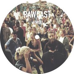 RAWCAST w/Mou