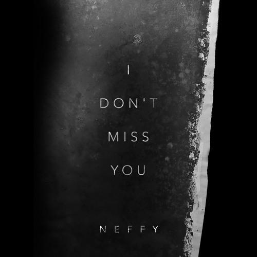I Dont Miss You By Neffy Free Listening On Soundcloud
