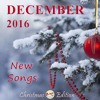 DECEMBER 2016 New Songs - Christmas Edition