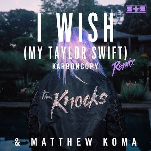 The Knocks, Matthew Koma - I Wish (My Taylor Swift) (Karboncopy Remix)