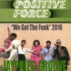 POSITIVE FORCE - We Got The Funk (Jayphies-Groove) 2016