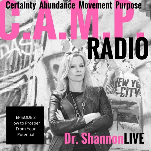 Dr. Shannon Live C.A.M.P. Radio: How to Prosper From Your Potential