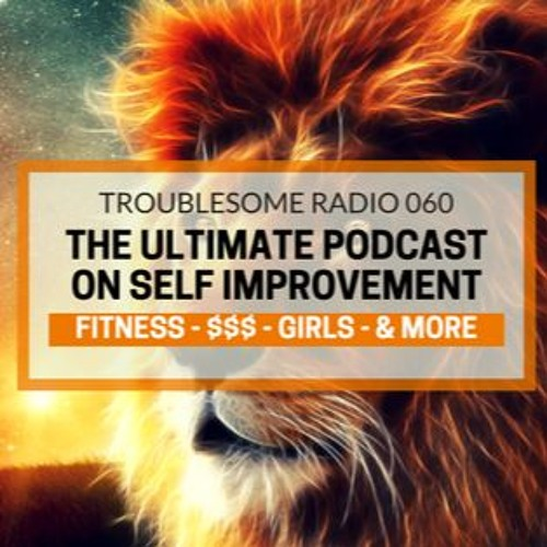 TR 060: The Ultimate Self Improvement Podcast - Fitness, Money, Girls & More